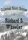 Collected Short Stories - Richard S. Wheeler