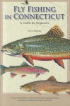 Fly Fishing in Connecticut: A Guide for Beginners (Garnet Books) - Kevin Murphy
