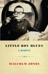 Little Boy Blues: A Memoir - Malcolm Jones