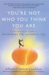 You're Not Who You Think You Are: A Breakthrough Guide to Discovering the Authentic You - Albert Gaulden, James Redfield
