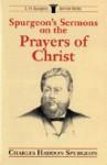 Spurgeon's Sermons on the Prayers of Christ - Charles H. Spurgeon