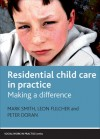 Residential Child Care in Practice: Making a Difference - Mark Smith, Leon Fulcher, Peter Doran