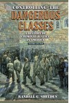 Controlling the Dangerous Classes: A History of Criminal Justice in America (2nd Edition) - Randall G. Shelden