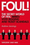 Foul!: The Secret World of Fifa: Bribes, Vote Rigging and Ticket Scandals - Andrew Jennings
