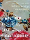 I Was Told There'd Be Cake (MP3 Book) - Sloane Crosley