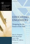 Educating Engineers: Designing for the Future of the Field -- 2008 publication - Sheppard