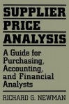 Supplier Price Analysis: A Guide for Purchasing, Accounting, and Financial Analysts - Richard Newman