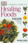 The Complete Guide to Healing Foods: Nutritional Healing for Mind and Body - Amanda Ursell