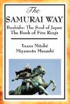 The Samurai Way, Bushido: The Soul of Japan and the Book of Five Rings - Inazo Nitob, Miyamoto Musashi