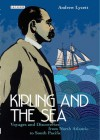 Kipling and the Sea: Voyages and Discoveries from North Atlantic to South - Rudyard Kipling, Andrew Lycett