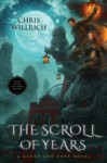 The Scroll of Years: A Gaunt and Bone Novel - Chris Willrich