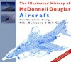 The Illustrated History of McDonnell Douglas Aircraft : From Cloudster to Boeing - Bill Gunston