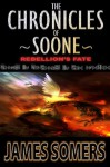 The Chronicles of Soone: Rebellion's Fate - James Somers