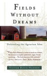 Fields Without Dreams: Defending the Agrarain Ideal - Victor Davis Hanson
