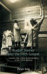 Rudolf Steiner and the Fifth Gospel: Insights Into a New Understanding of the Christ Mystery - Peter Selg, Catherine E. Creeger