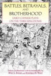 Battles, Betrayals, and Brotherhood: Early Chinese Plays on the Three Kingdoms - Wilt L. Idema, Stephen H. West