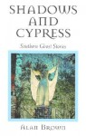 Shadows and Cypress: Southern Ghost Stories - Alan Brown