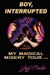 Boy Interrupted: My Magical Misery Tour: My Magical Misery Tour - Jeff Baker, Darcy Lloyd Baker