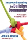Improve Learning by Building Community: A Principal's Guide to Action - John Daresh, Jane Lynch