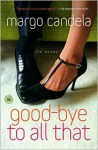 Good-bye To All That: A Novel - Margo Candela