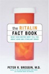 The Ritalin Fact Book: What Your Doctor Won't Tell You About Adhd And Stimulant Drugs - Peter R. Breggin