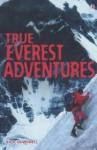 True Everest Adventures - Paul Dowswell, John et al Woodcock