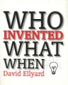 Who Invented What When - David Ellyard