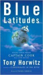Blue Latitudes: Boldly Going Where Captain Cook Has Gone Before - Tony Horwitz, Daniel Gerroll