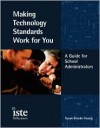 Making Technology Standards Work For You: A Guide For School Administrators - Susan Brooks-Young