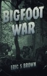 Bigfoot War: Movie Edition - Eric S. Brown