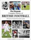 The Telegraph Complete History of British Football: 150 Years of Season-by-Season Action - Norman Barrett, Martin Smith