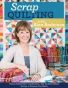 Scrap Quilting with Alex Anderson: Choose the Best Fabric Combinations • Pick the Perfect Blocks • Settings to Showcase Your Blocks - Alex Anderson