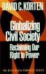 Globalizing Civil Society: Reclaiming Our Right to Power - David C. Korten