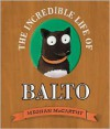 The Incredible Life of Balto - Meghan Mccarthy
