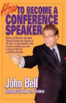 How to Become a Conference Speaker - John Bell