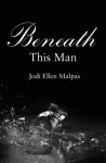 Beneath This Man (This Man Trilogy) - Jodi Ellen Malpas