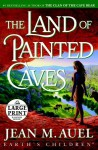 The Land of Painted Caves: A Novel - Jean M. Auel