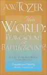 This World, Playground or Battleground? - A.W. Tozer, Harry Verploegh