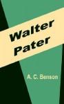 Walter Pater - Arthur Christopher Benson