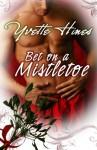 Bet on a Mistletoe - Yvette Hines
