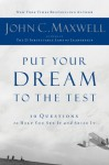 Put Your Dream to the Test: 10 Questions to Help You See It and Seize It - John Maxwell