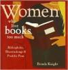 Women Who Love Books Too Much Bibliophiles, Bluestockings & Prolific Pens - Brenda Knight
