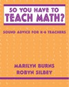 So You Have to Teach Math? Sound Advice for K-6 Teachers: Sound Advice for K-6 Teachers - Marilyn Burns, Robyn Silbey