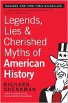 Legends, Lies & Cherished Myths of American History - Richard Shenkman