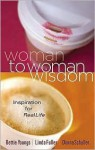 Woman to Woman Wisdom: Inspiration for Real Life - Bettie B. Youngs, Donna M. Schuller