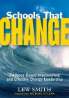 Schools That Change: Evidence-Based Improvement and Effective Change Leadership - Lewis Smith, Michael G. Fullan