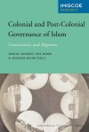Colonial and Post-Colonial Governance of Islam: Continuities and Ruptures - Marcel Maussen, Marcel Maussen, Annelies Moors
