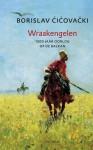 Wraakengelen. 1500 jaar oorlog op de Balkan. - Borislav Cicovacki, Roel Schuyt