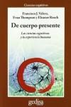 De cuerpo presente. Las ciencias cognitivas y la experiencia humana - Francisco J. Varela, Evan Thompson, Eleanor Rosch, Carlos Gardini