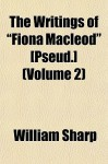 "The Writings of ""Fiona MacLeod"" [Pseud.] (Volume 2) - William Sharp"